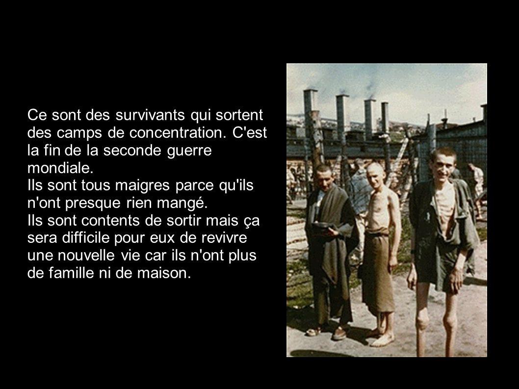 Ce sont des survivants qui sortent des camps de concentration
