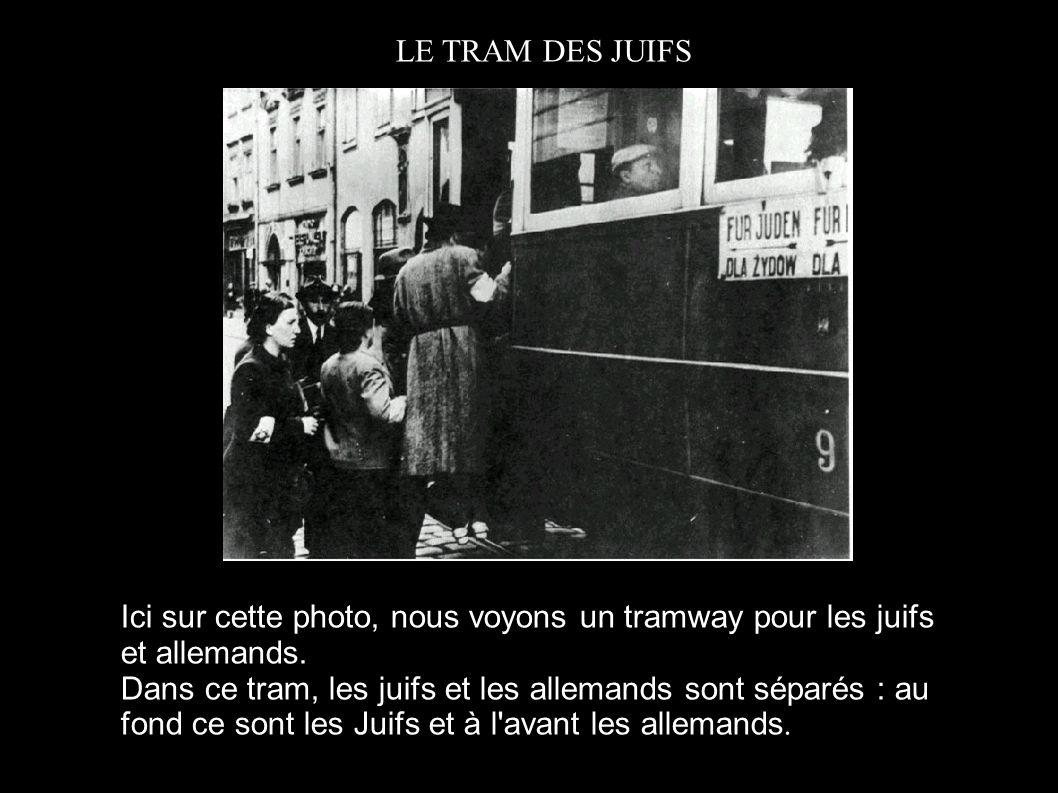 LE TRAM DES JUIFS Ici sur cette photo, nous voyons un tramway pour les juifs et allemands.