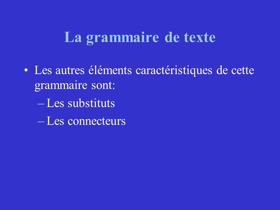 La grammaire de texte Les autres éléments caractéristiques de cette grammaire sont: Les substituts.