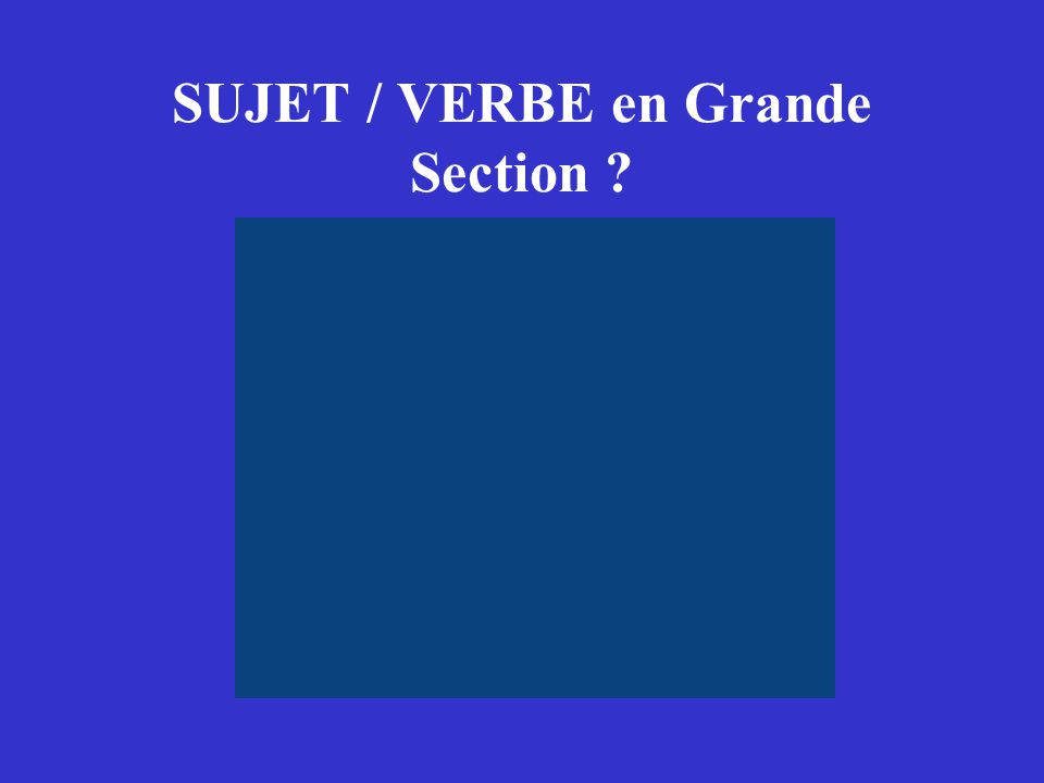 SUJET / VERBE en Grande Section