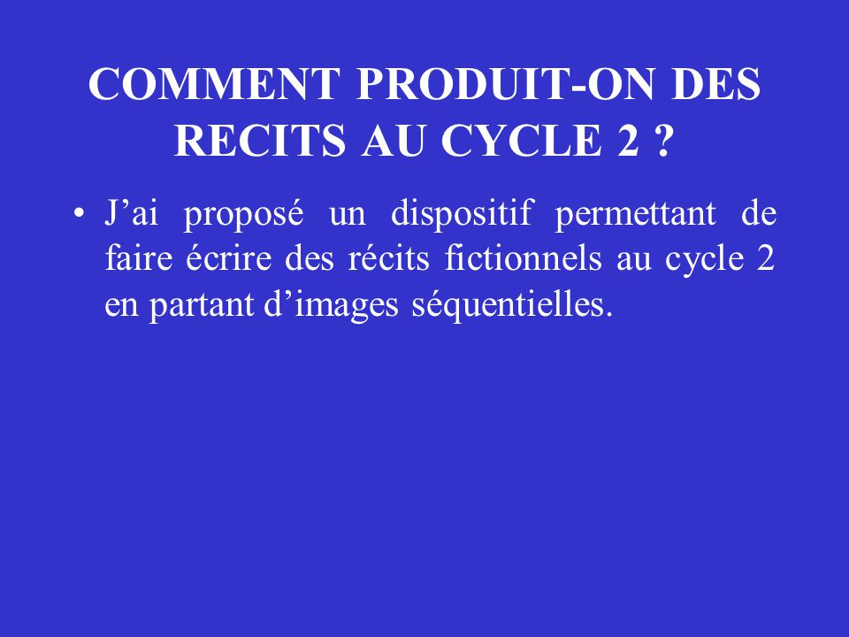 COMMENT PRODUIT-ON DES RECITS AU CYCLE 2