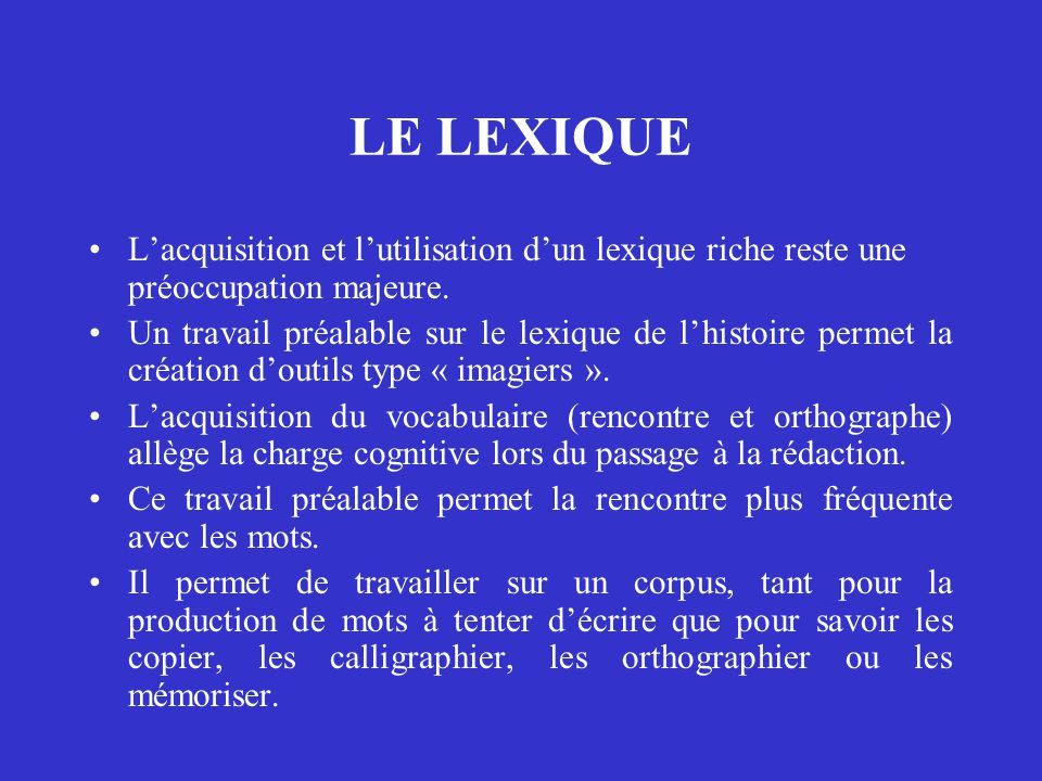 LE LEXIQUE L'acquisition et l'utilisation d'un lexique riche reste une préoccupation majeure.