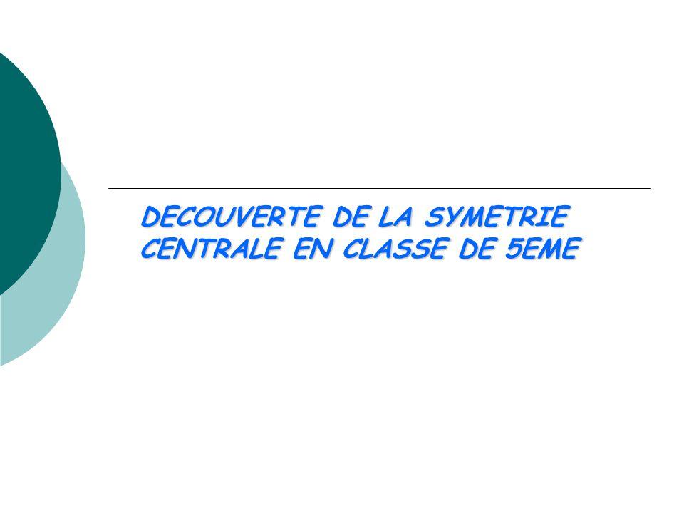 DECOUVERTE DE LA SYMETRIE CENTRALE EN CLASSE DE 5EME