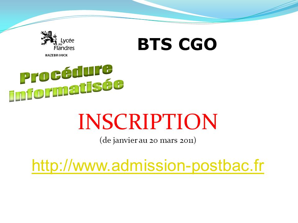 INSCRIPTION BTS CGO http://www.admission-postbac.fr Procédure