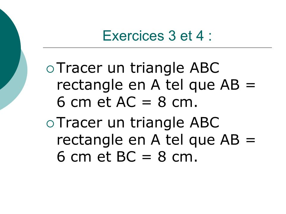 Tracer un triangle ABC rectangle en A tel que AB = 6 cm et AC = 8 cm.