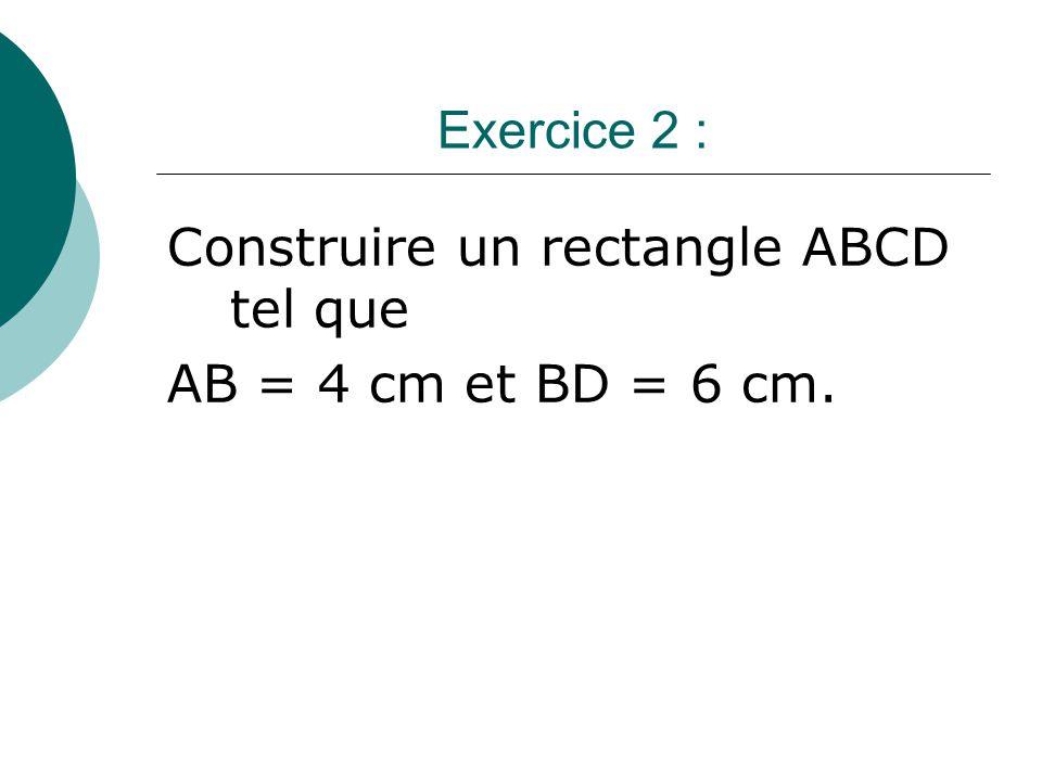 Construire un rectangle ABCD tel que AB = 4 cm et BD = 6 cm.