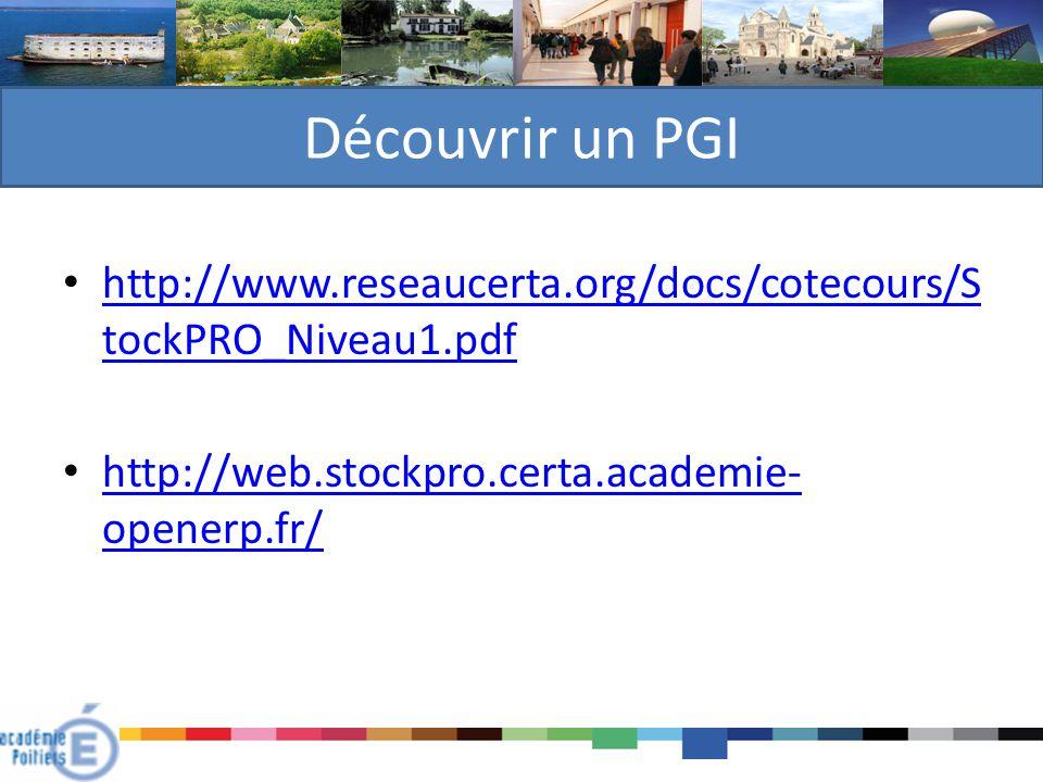 Découvrir un PGI http://www.reseaucerta.org/docs/cotecours/StockPRO_Niveau1.pdf.