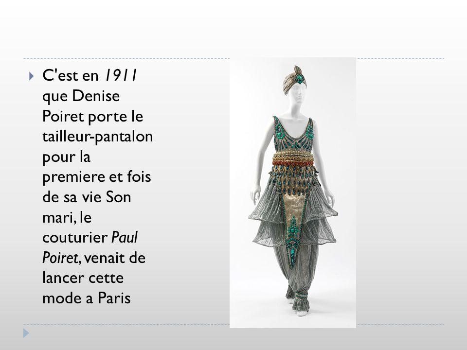 C est en 1911 que Denise Poiret porte le tailleur-pantalon pour la premiere et fois de sa vie Son mari, le couturier Paul Poiret, venait de lancer cette mode a Paris