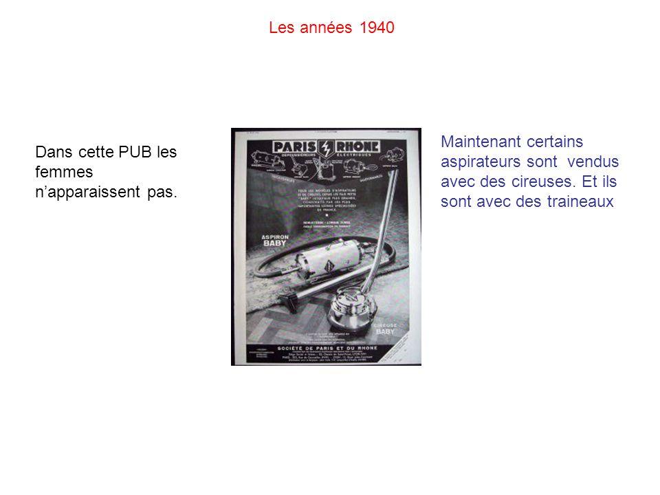 Les années 1940 Maintenant certains aspirateurs sont vendus avec des cireuses. Et ils sont avec des traineaux.