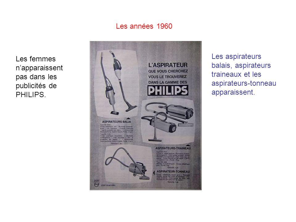 Les années 1960 Les aspirateurs balais, aspirateurs traineaux et les aspirateurs-tonneau apparaissent.