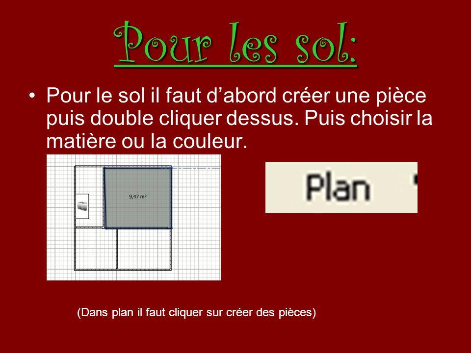 Pour les sol: Pour le sol il faut d'abord créer une pièce puis double cliquer dessus. Puis choisir la matière ou la couleur.