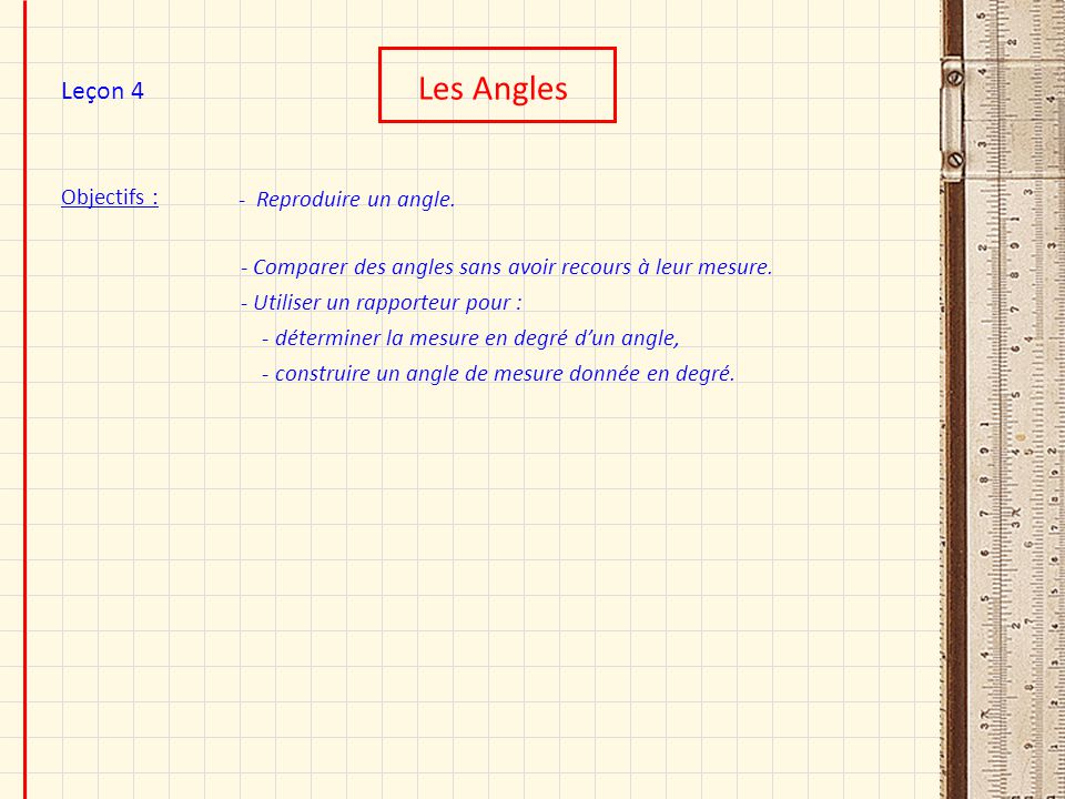 Les Angles Leçon 4 Objectifs : - Reproduire un angle.
