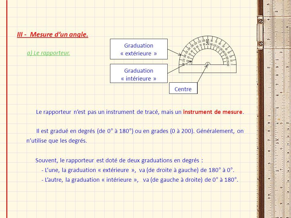 III - Mesure d'un angle. 180. 170. 10. 160. 20. 150. 30. 140. 40. 130. 50. 120. 60. 110.