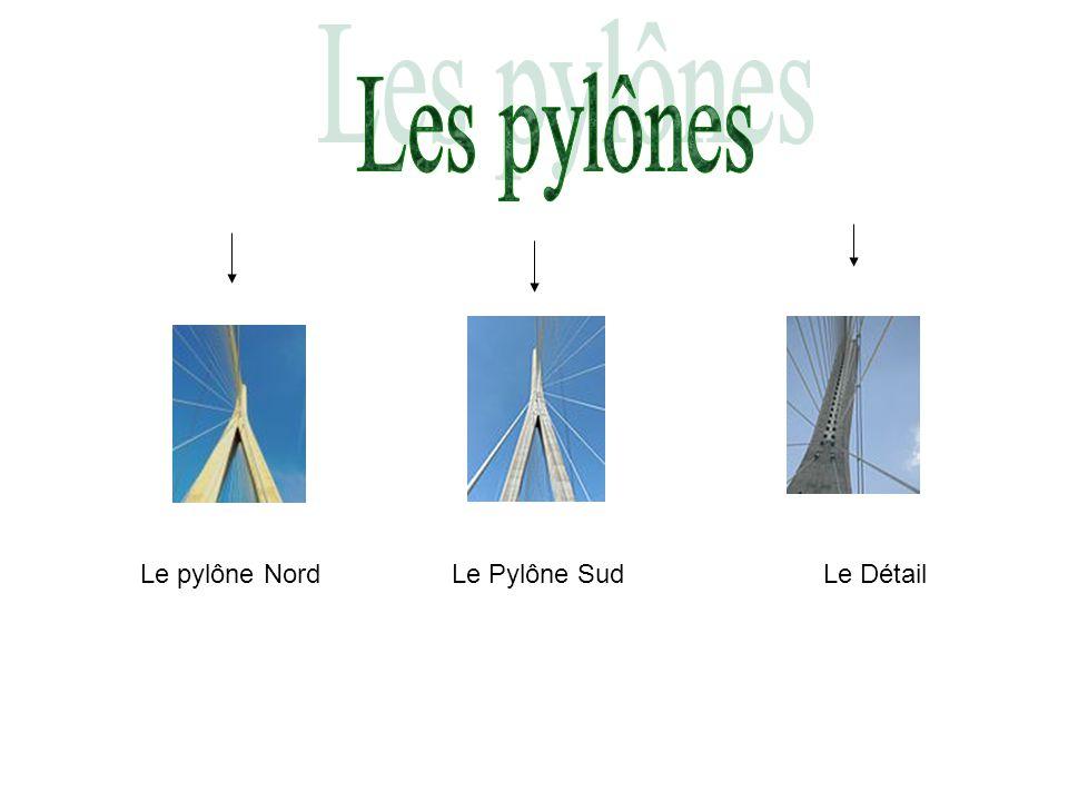 Les pylônes Le pylône Nord Le Pylône Sud Le Détail
