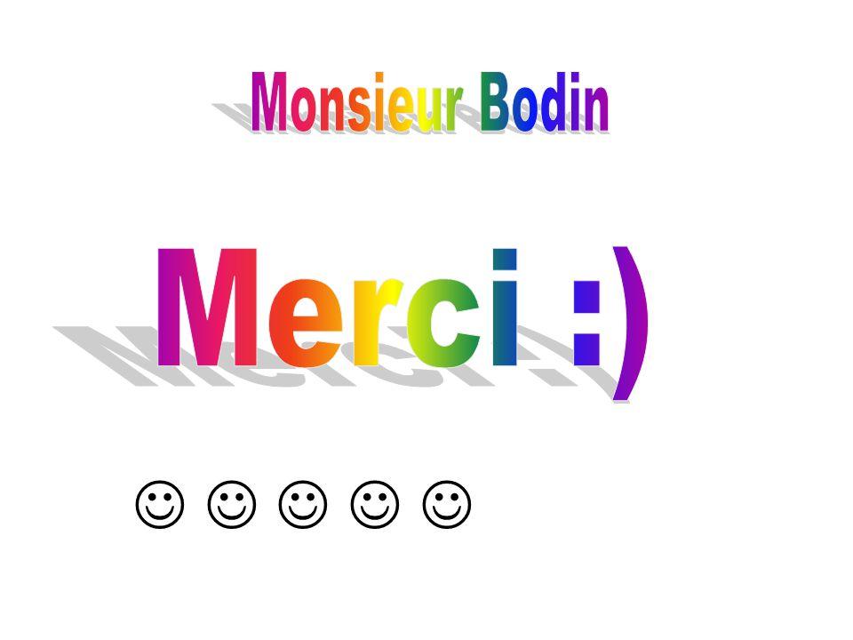 Monsieur Bodin Merci :)     