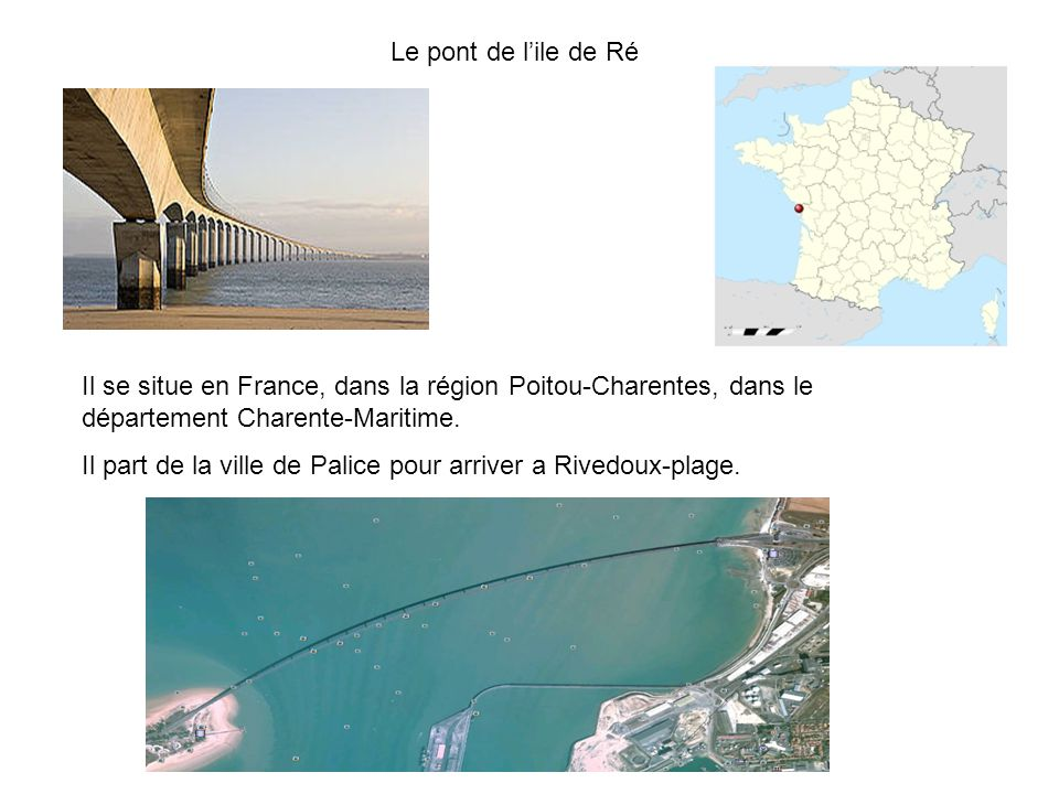 Le pont de l'ile de Ré Il se situe en France, dans la région Poitou-Charentes, dans le département Charente-Maritime.