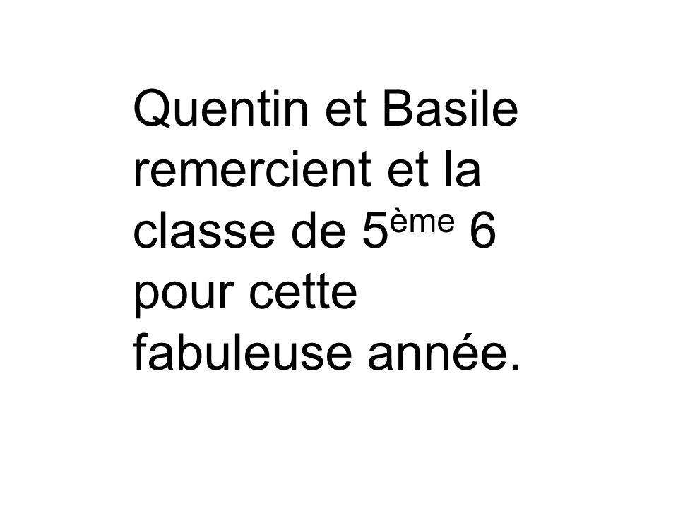 Quentin et Basile remercient et la classe de 5ème 6 pour cette fabuleuse année.