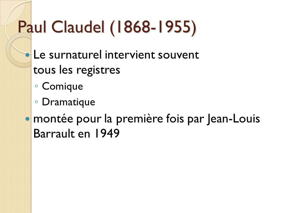 Paul Claudel (1868-1955) Le surnaturel intervient souvent tous les registres. Comique. Dramatique.