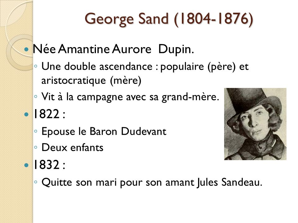George Sand (1804-1876) Née Amantine Aurore Dupin. 1822 : 1832 :