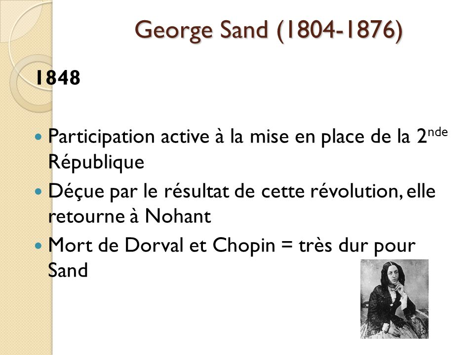 George Sand (1804-1876) 1848 Participation active à la mise en place de la 2nde République.