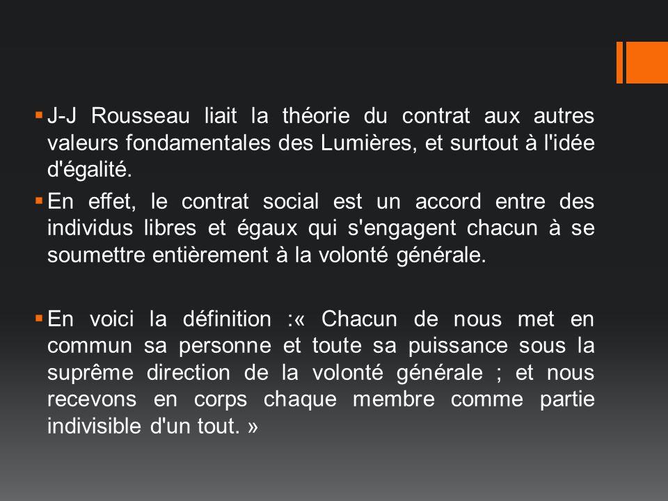J-J Rousseau liait la théorie du contrat aux autres valeurs fondamentales des Lumières, et surtout à l idée d égalité.