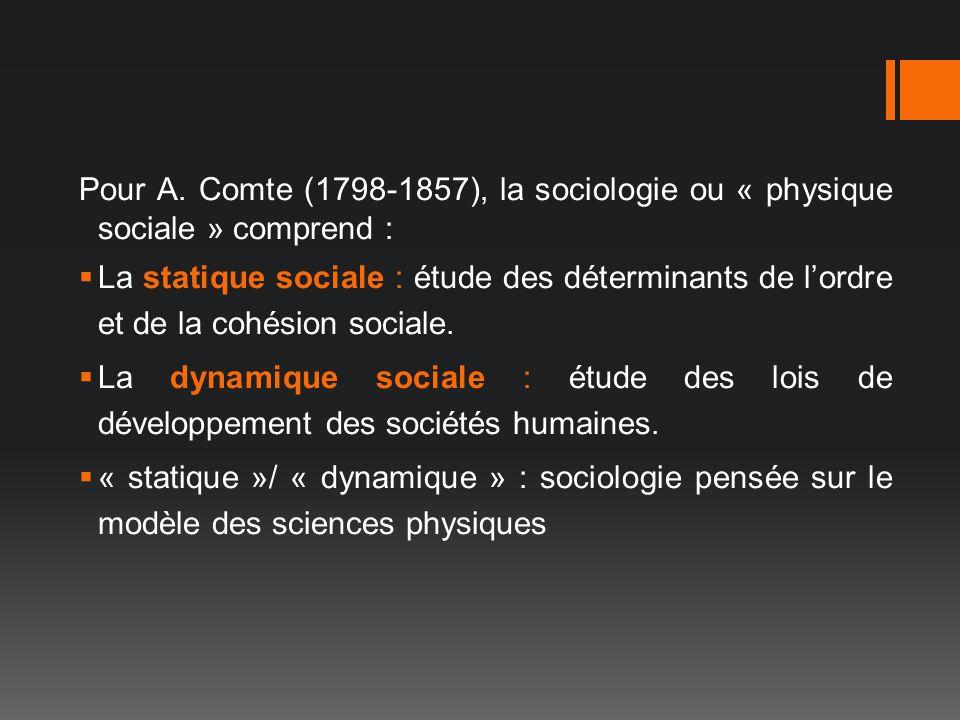 Pour A. Comte (1798-1857), la sociologie ou « physique sociale » comprend :