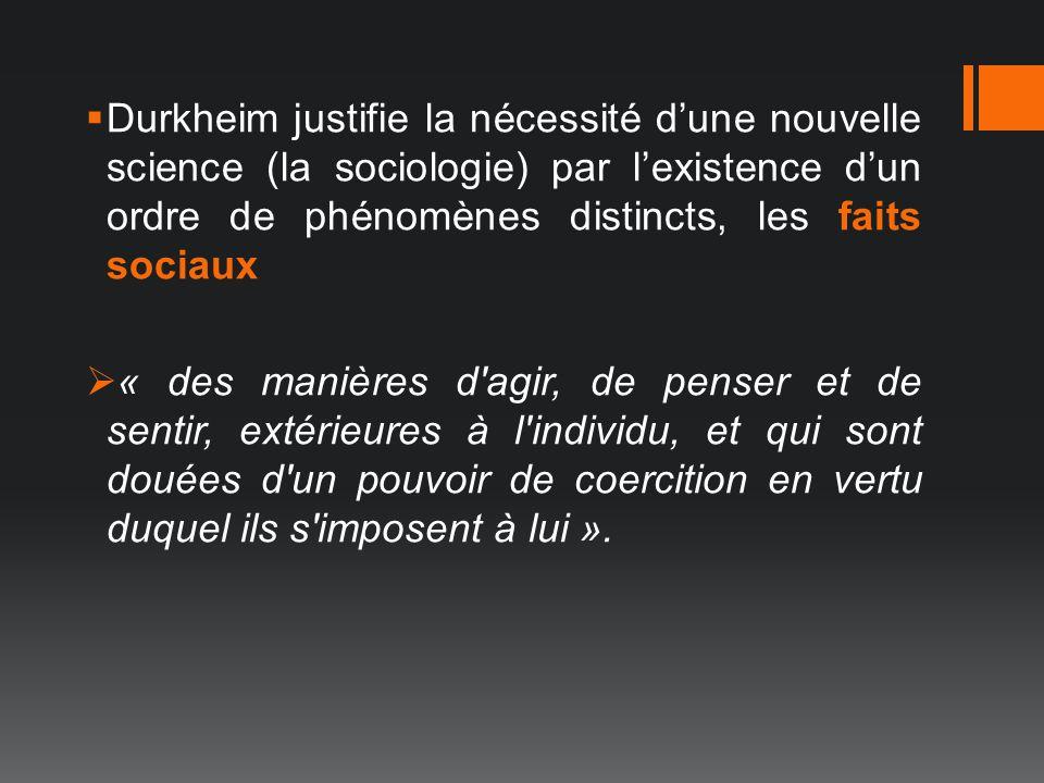 Durkheim justifie la nécessité d'une nouvelle science (la sociologie) par l'existence d'un ordre de phénomènes distincts, les faits sociaux