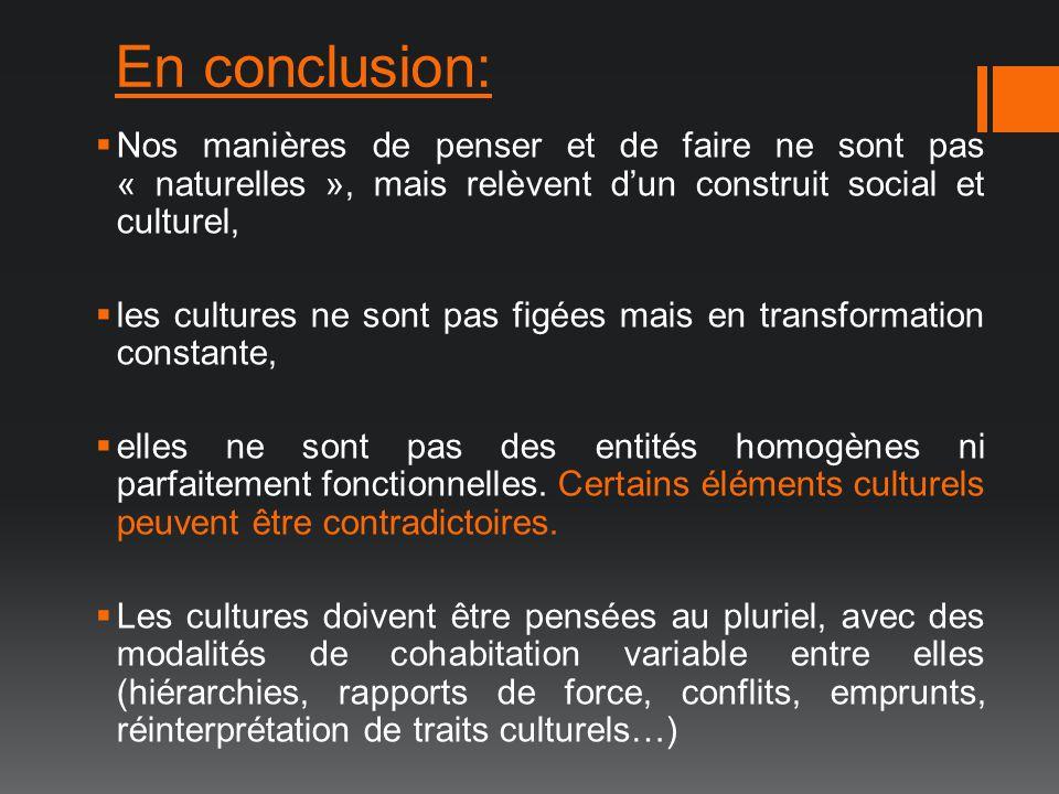 En conclusion: Nos manières de penser et de faire ne sont pas « naturelles », mais relèvent d'un construit social et culturel,