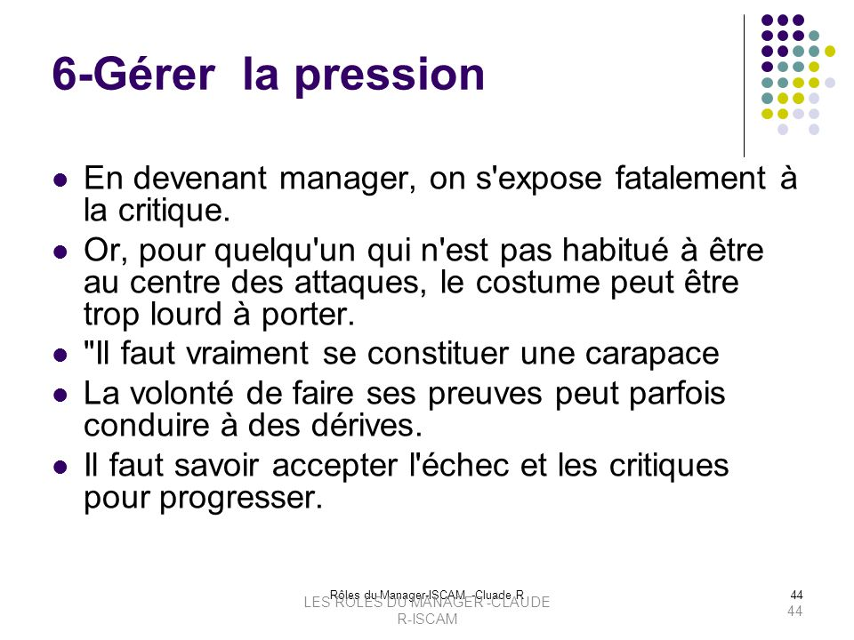 6-Gérer la pression En devenant manager, on s expose fatalement à la critique.