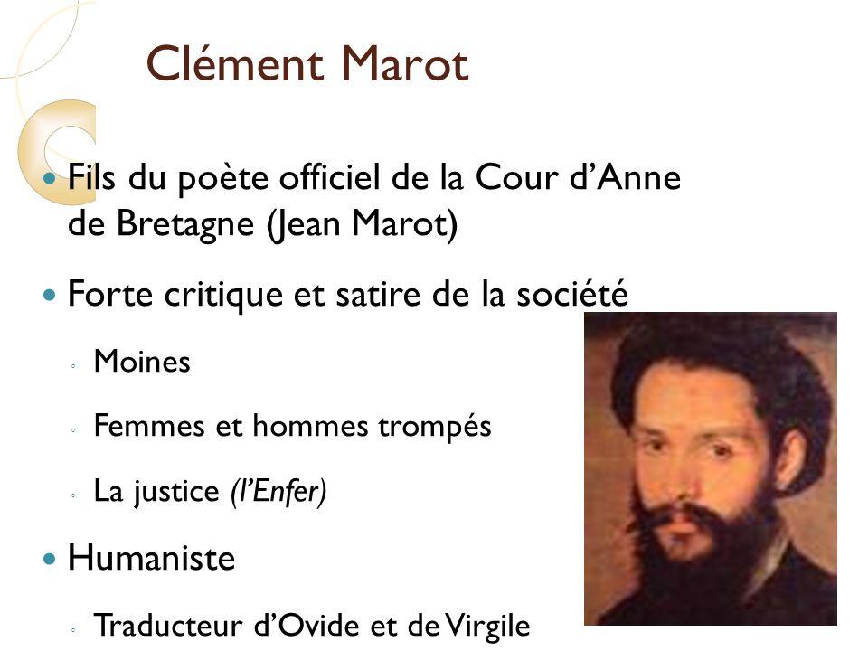 Clément Marot Fils du poète officiel de la Cour d'Anne de Bretagne (Jean Marot) Forte critique et satire de la société.
