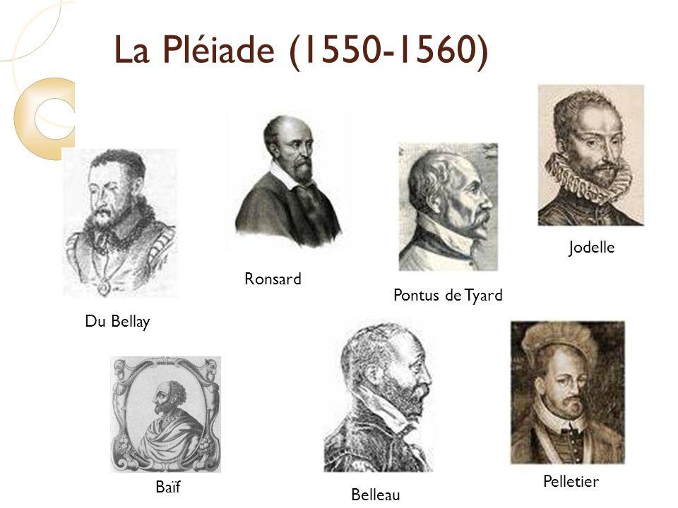 La Pléiade (1550-1560) Jodelle Ronsard Pontus de Tyard Du Bellay