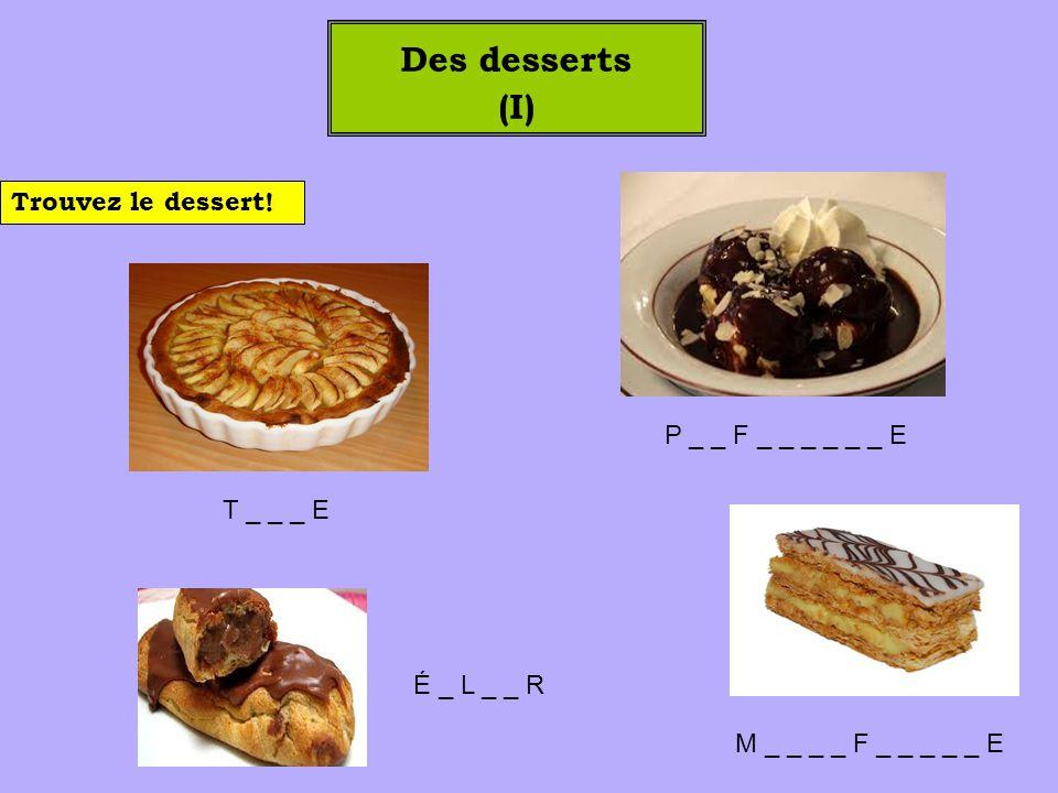 Des desserts (I) Trouvez le dessert! P _ _ F _ _ _ _ _ _ E T _ _ _ E