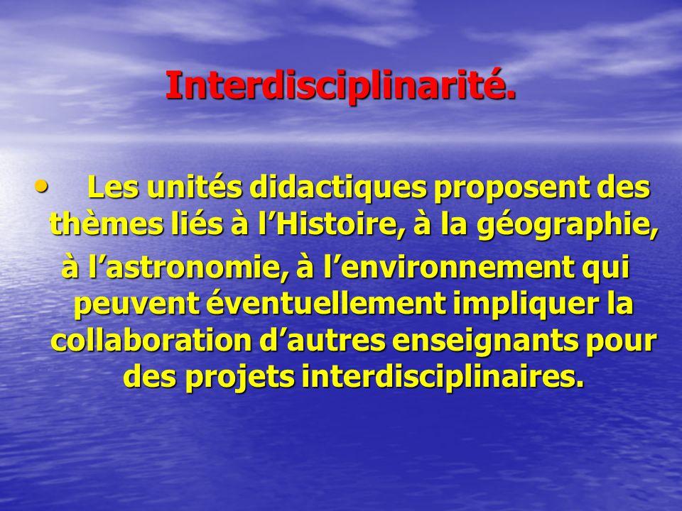 Interdisciplinarité. Les unités didactiques proposent des thèmes liés à l'Histoire, à la géographie,