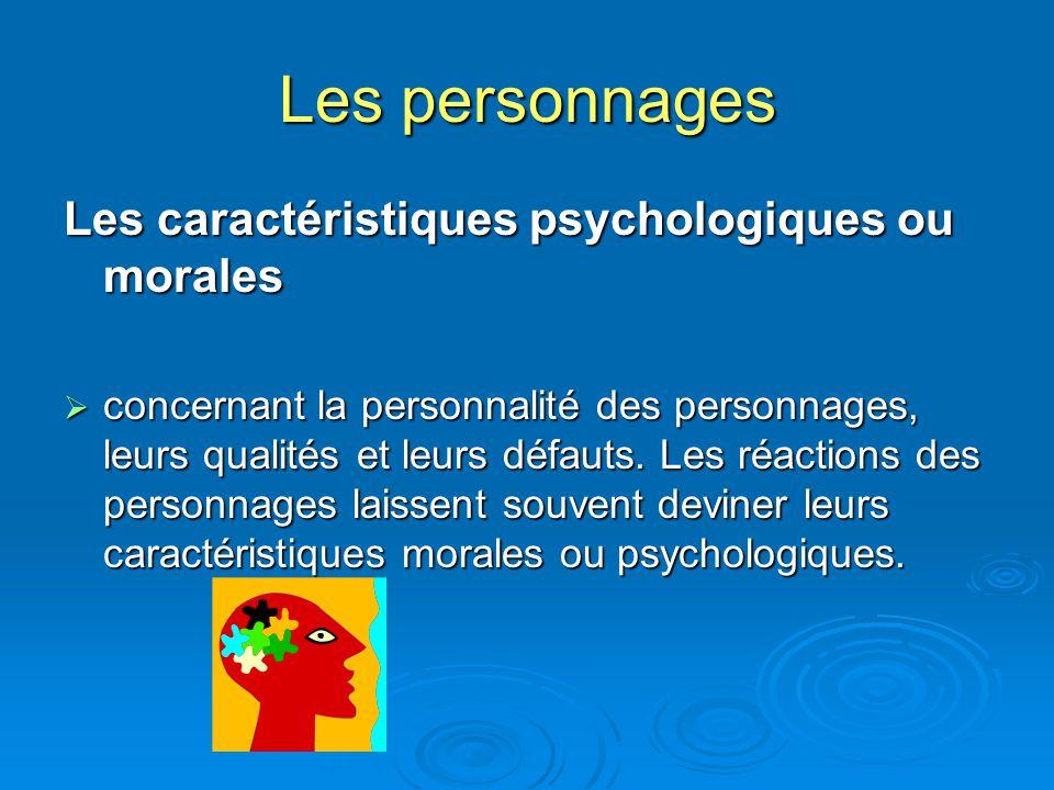 Les personnages Les caractéristiques psychologiques ou morales