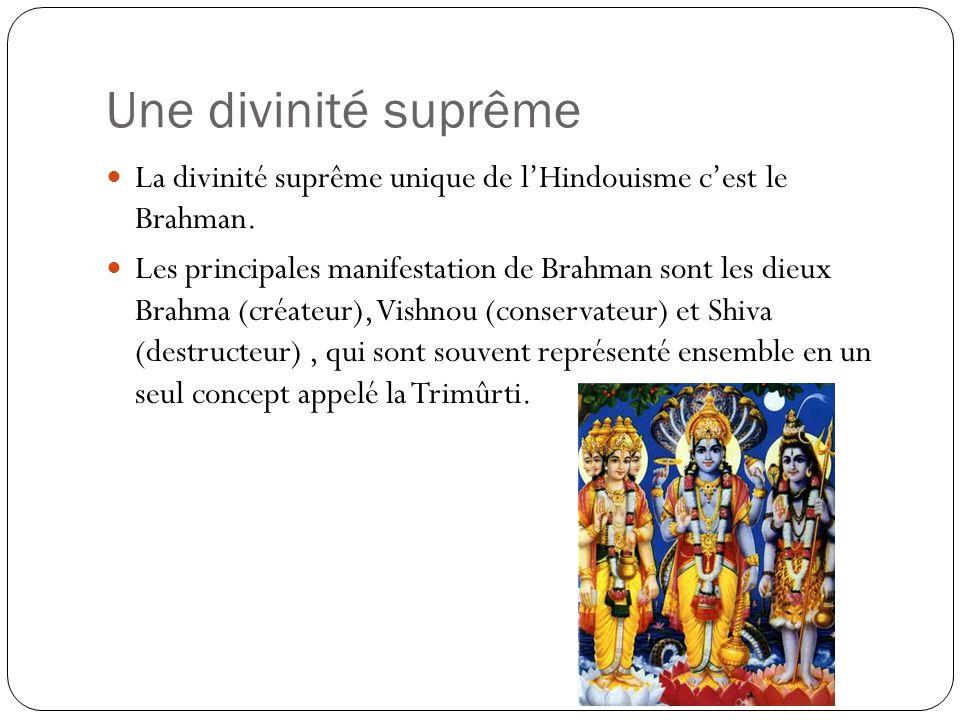 Une divinité suprême La divinité suprême unique de l'Hindouisme c'est le Brahman.