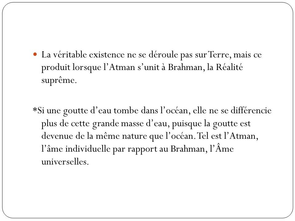 La véritable existence ne se déroule pas sur Terre, mais ce produit lorsque l'Atman s'unit à Brahman, la Réalité suprême.