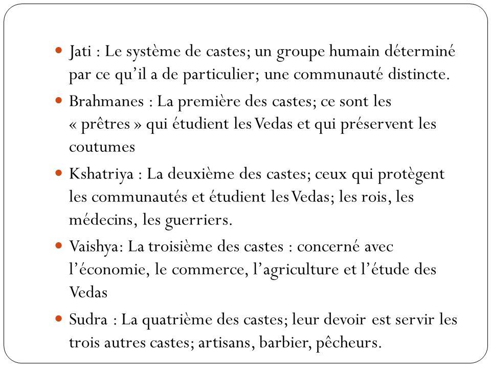 Jati : Le système de castes; un groupe humain déterminé par ce qu'il a de particulier; une communauté distincte.