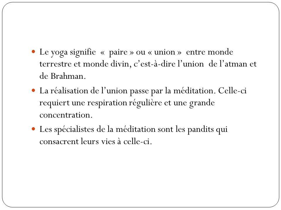 Le yoga signifie « paire » ou « union » entre monde terrestre et monde divin, c'est-à-dire l'union de l'atman et de Brahman.