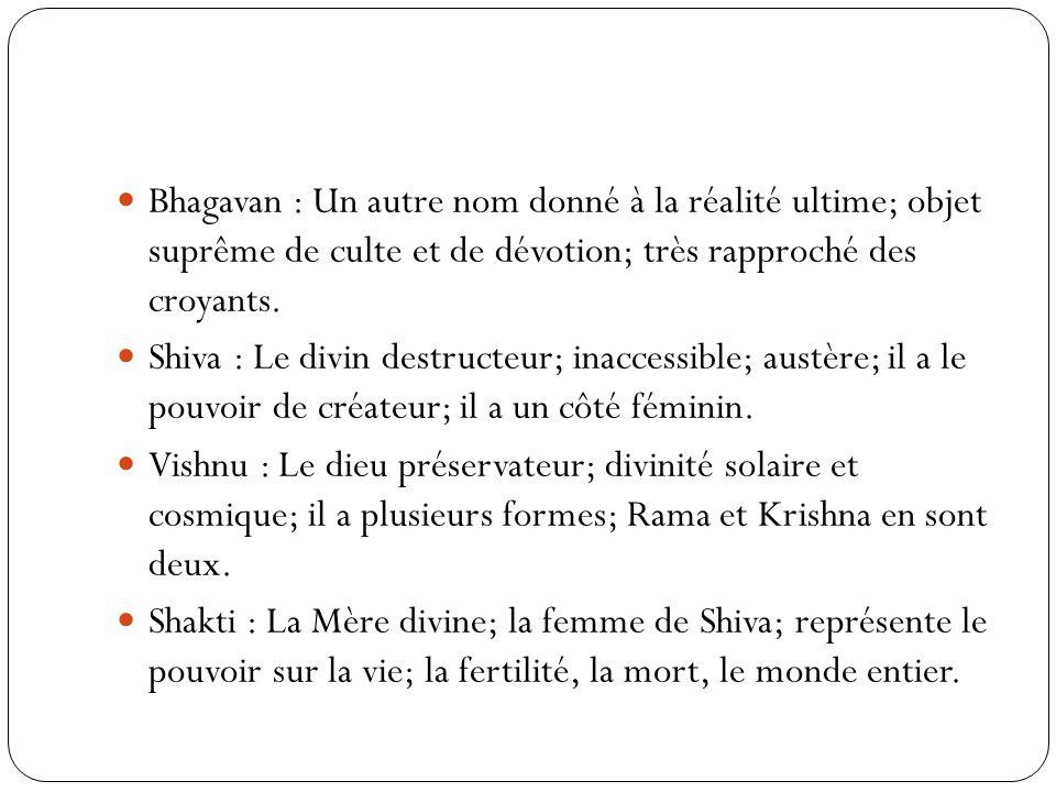 Bhagavan : Un autre nom donné à la réalité ultime; objet suprême de culte et de dévotion; très rapproché des croyants.