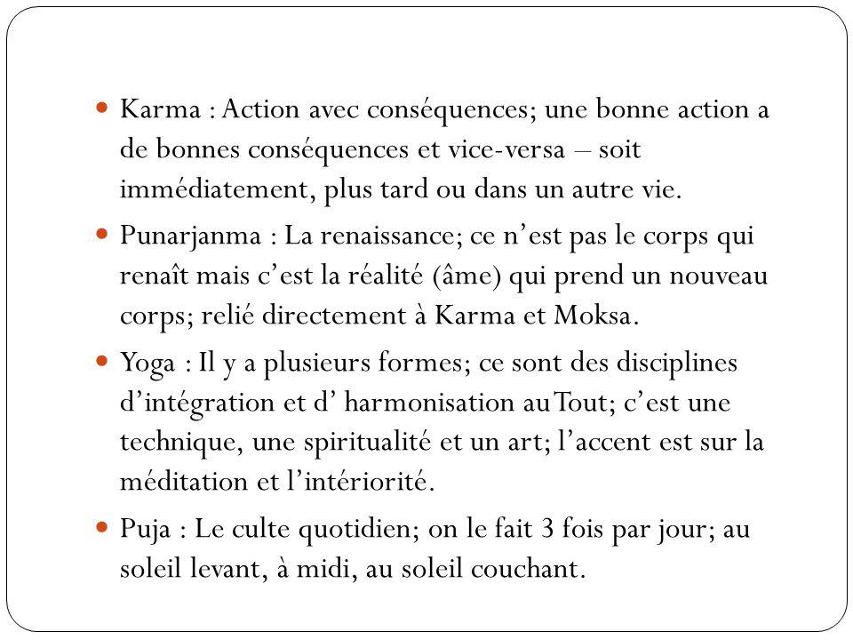 Karma : Action avec conséquences; une bonne action a de bonnes conséquences et vice-versa – soit immédiatement, plus tard ou dans un autre vie.