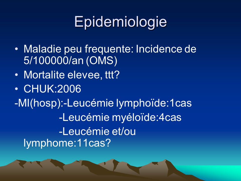 Epidemiologie Maladie peu frequente: Incidence de 5/100000/an (OMS)