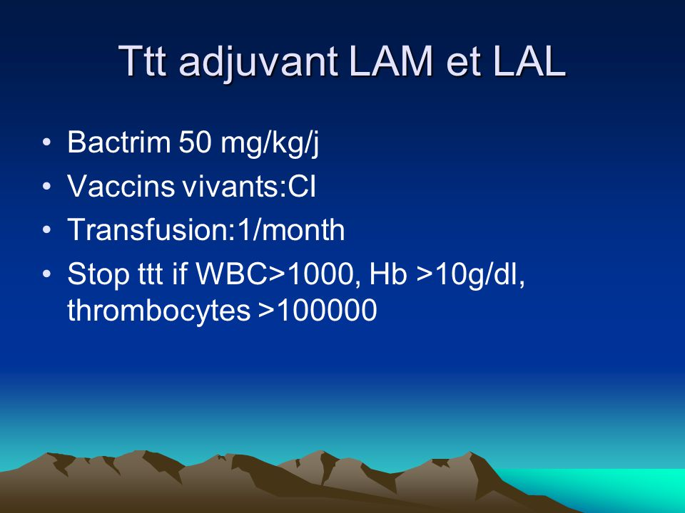 Ttt adjuvant LAM et LAL Bactrim 50 mg/kg/j Vaccins vivants:CI