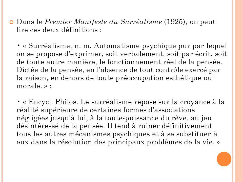 Dans le Premier Manifeste du Surréalisme (1925), on peut lire ces deux définitions : • « Surréalisme, n.