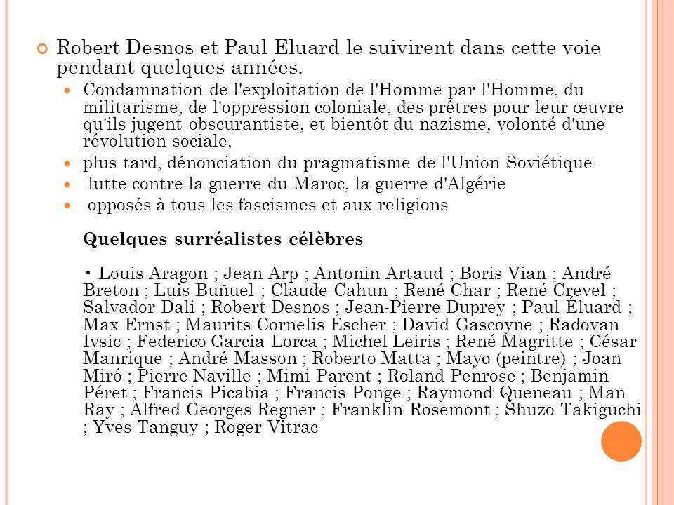Robert Desnos et Paul Eluard le suivirent dans cette voie pendant quelques années.