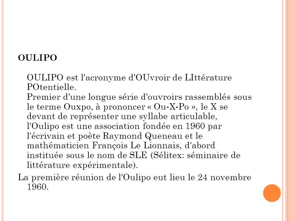 OULIPO OULIPO est l acronyme d OUvroir de LIttérature POtentielle
