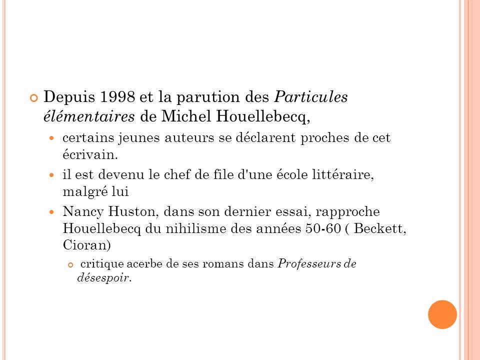 Depuis 1998 et la parution des Particules élémentaires de Michel Houellebecq,