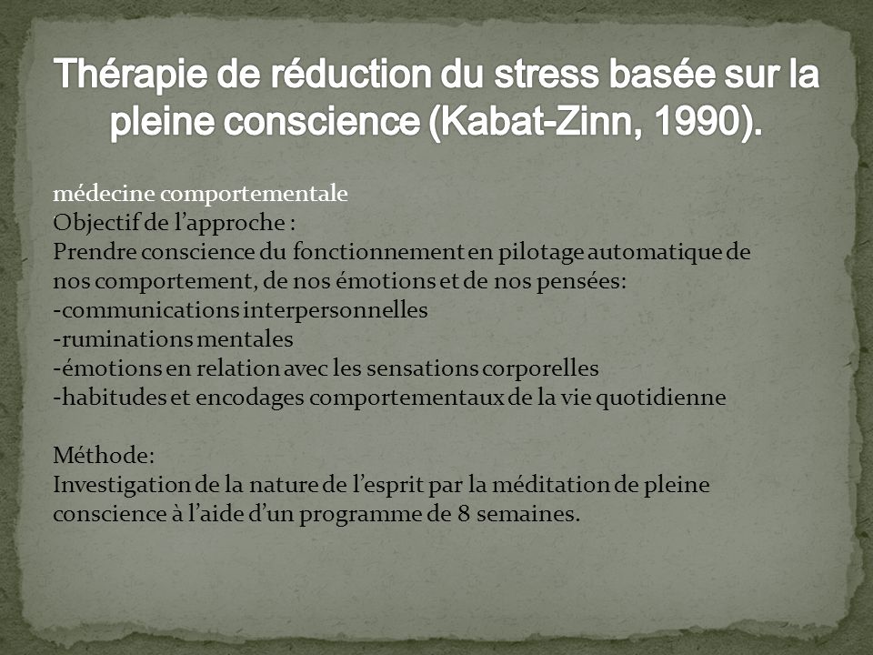 Thérapie de réduction du stress basée sur la pleine conscience (Kabat-Zinn, 1990).