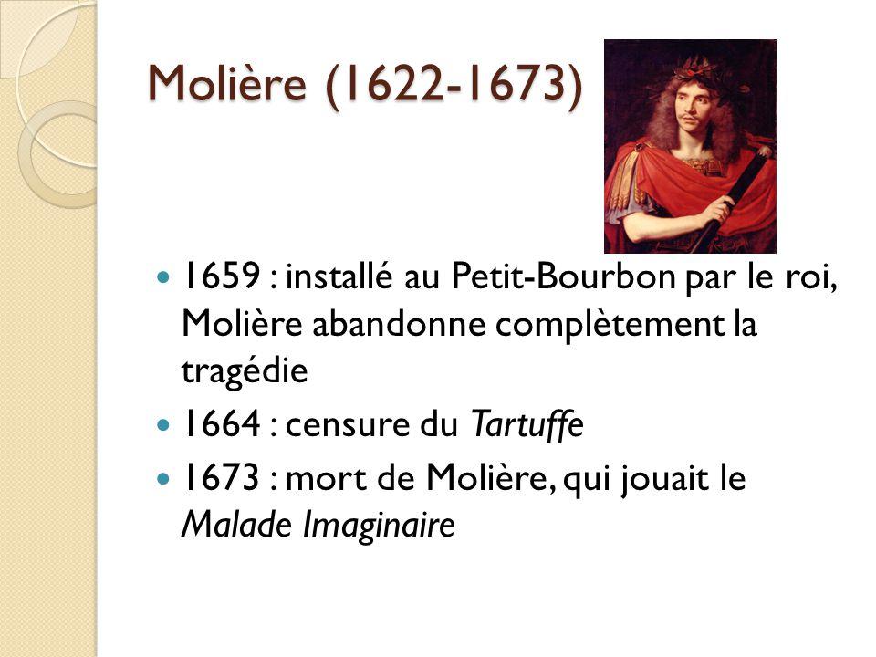 Molière (1622-1673) 1659 : installé au Petit-Bourbon par le roi, Molière abandonne complètement la tragédie.