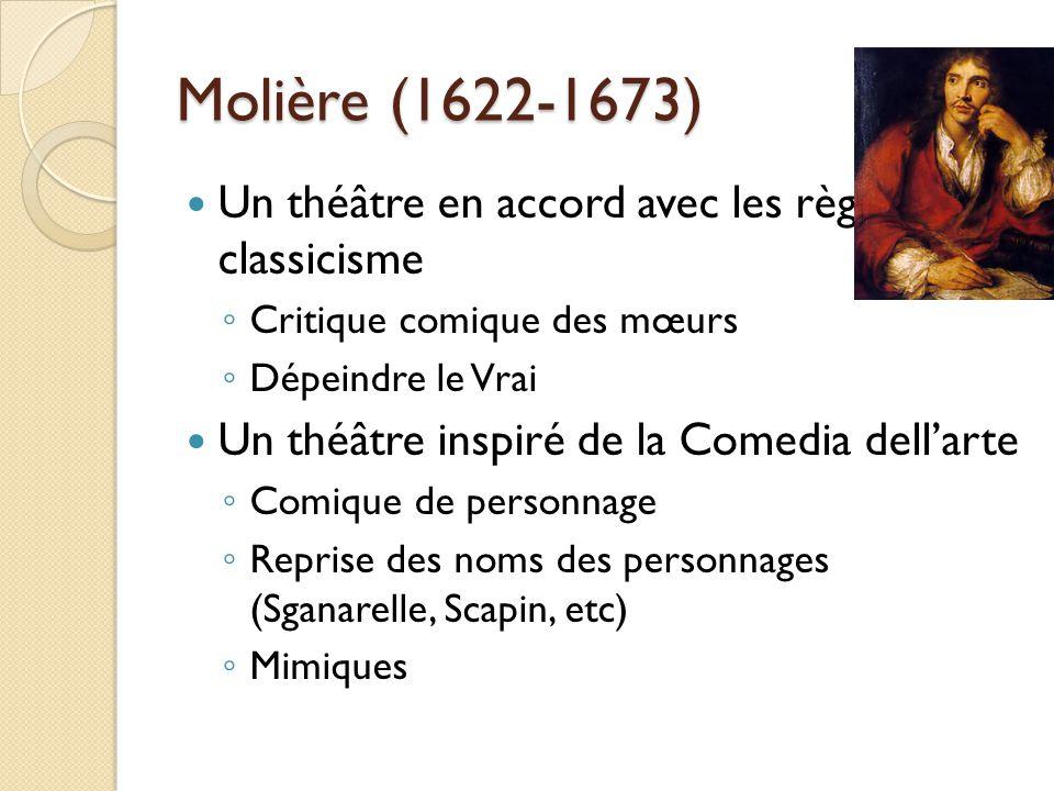 Molière (1622-1673) Un théâtre en accord avec les règles du classicisme. Critique comique des mœurs.