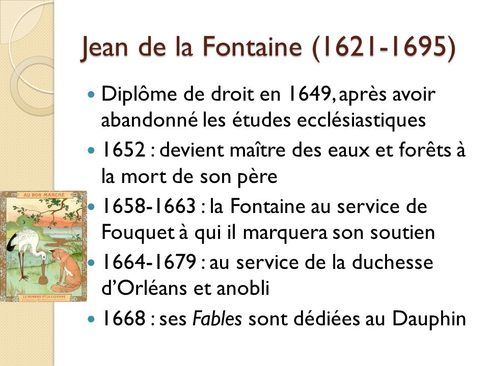Jean de la Fontaine (1621-1695) Diplôme de droit en 1649, après avoir abandonné les études ecclésiastiques.